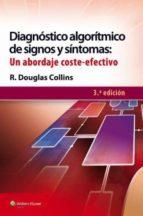 diagnóstico algoritmo de signos y síntomas: un abordaje coste efe ctivo (3ª ed.) r. douglas collins 9788416004089