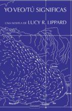 yo veo / tú significas lucy r. lippard 9788416205189