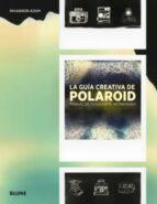 la guia creativa de polaroid: manual de fotografia instantanea rhiannon adam 9788416965489