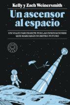 un ascensor al espacio: un viaje fascinante por las innovaciones que marcaran nuestro futuro-kelly weinersmith-zach weinersmith-9788417059989