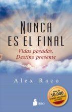 nunca es el final. vidas pasadas, destino presente (ebook) alex raco 9788417399689