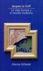 la vieja europa y el mundo moderno-jacques le goff-9788420607689