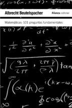 matematicas: 101 preguntas fundamentales-albrecht beutelspacher-9788420651989