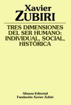 tres dimensiones del ser humano: individual, social, historica xavier zubiri 9788420690889