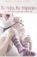 tu hijo, tu espejo: un libro para padres valientes-martha alicia chavez-9788425341489