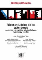 El libro de Régimen jurídico de los autónomos autor JOSE ANTONIO VEGA VEGA TXT!