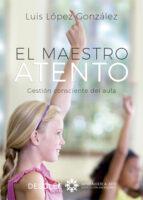 el maestro atento. gestión consciente del aula-luis lopez gonzalez-9788433029089