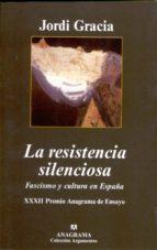 la resistencia silenciosa: fascismo y cultura en españa (xxxii pr emio anagrama de ensayo) jordi gracia 9788433962089