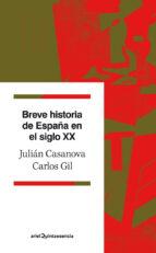 breve historia de españa en el siglo xx julian casanova carlos gil 9788434400689