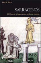 sarracenos: el islam en la imaginacion medieval europea john v. tolan 9788437066189
