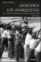 ¡nosotros los anarquistas!: un estudio de la federacion anarquist a iberica (fai) (1927 1937) stuart christie 9788437078489