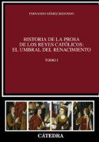 historia de la prosa de los reyes catolicos: el umbral del renaci miento (tomo i) fernando gomez redondo 9788437630489