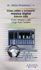 crear, editar y compartir musica digital (ed. 2009)(guia practica )-victor vergara lujan-jorge ruiz cantero-9788441525689
