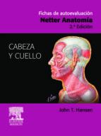 fichas de autoevaluacion: netter anatomia: cabeza y cuello (2ª ed .) j.t. hansen f. h. netter 9788445817889
