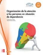 organización de la atención a las personas en situación de dependencia. grado medio. (atención a personas en situación de 9788448180089