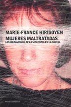 mujeres maltratadas: los mecanismos de la violencia en la pareja-marie-france hirigoyen-9788449318689