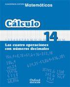 cuaderno matematicas: calculo 14: las cuatro operaciones con nume ros decimales (educacion primaria) 9788467324389