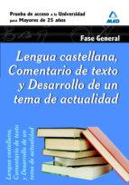 lengua castellana, comentario de texto y desarrollo de un tema de actualidad. fase general. prueba de acceso a la universidad para mayores de 25 años-9788467653489