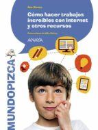cómo hacer trabajos increíbles con internet y otros recursos ana alonso 9788467871289