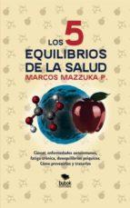 los 5 equilibrios de la salud (ebook) marcos mazzuka 9788468666389