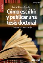 como escribir y publicar una tesis doctoral (2ª ed.)-jaime rivera camino-9788473563789