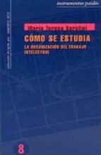 como se estudia: la organizacion del trabajo intelectual maria teresa serafini 9788475096889