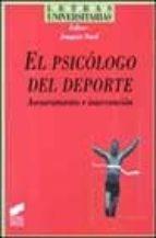 el psicologo del deporte: asesoramiento e intervencion 9788477389989