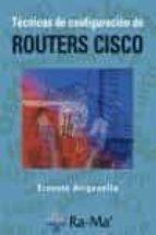 tecnicas de configuracion de routers cisco ernesto ariganello 9788478978489