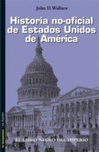 historia no-oficial de estados unidos de america-john d. wallance-9788479480189