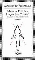 manera de una psique sin cuerpo: relatos, poesia y metafisica macedonio fernandez 9788483109489