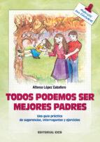 todos podemos ser mejores padres una guia practica de sugerencias , interrogantes y ejercicios-alfonso lopez caballero-9788483163689