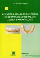 aprendizaje basado en el problema en odontologia integrada de adu ltos e implantologia-jose luis calvo guirado-9788484259589