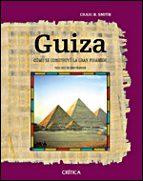 guiza: como se construyo la gran piramide craig b. smith 9788484328889