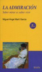 la admiracion: saber mirar es saber vivir (3ª ed) miguel ángel martí garcía 9788484692089