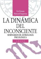 la dinamica del inconsciente; seminarios de astrologia psicologic a-liz greene-9788486344689