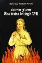 El libro de Caterina floreta, una bruixa del segle xvii autor BARTOMEU PROHENS PERELL� TXT!