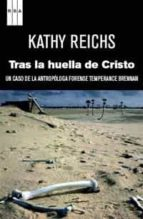 tras la huella de cristo: un caso de la antropologa forense tempe rance brennan kathy reichs 9788490060889