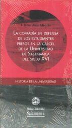 El libro de Cofradia en defensa de los estudiantes presos en la carcel de la universidad de salamanca del siglo xvi autor F. JAVIER ALEJO MONTES PDF!