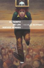 el tiempo de los nuevos heroes-oscar di montigny-9788490569689