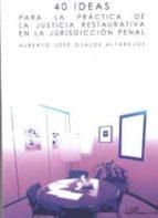 40 ideas para la practica de la justicia restaurativa en la juris diccion penal alberto josé olalde altarejos 9788491483489