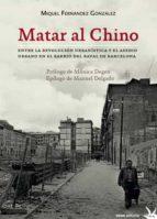 matar al chino: entre la revolucion urbanistica y el asedio urbano en el bario del raval de barcelona miquel fernandez gonzalez 9788492559589