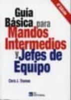guia basica para mandos intermedios y jefes de equipo (4ª ed) chris j. thomas 9788492735389