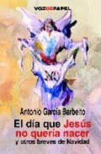 el dia que jesus no queria nacer y otros breves de navidad antonio garcia barbeito 9788493402389