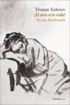¡el arte o la vida!: el caso rembrandt tzvetan todorov 9788493642389