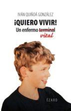 ¡quiero vivir!; un enfermo vital-ivan quiñoa-9788494294389