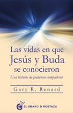 las vidas en que jesus y buda se conocieron: una historia de poderosos compañeros gary r. renard 9788494679889