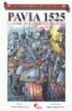 pavia 1525: la tumba de la nobleza francesa-mario diaz gavier-9788496170889