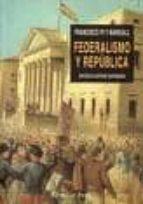 federalismo y republica: francisco pi i margall (el viejo topo)-antonio santamaria-9788496356689