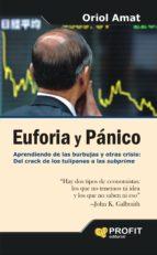 euforia y panico: aprendiendo de las burbujas y otras crisis: del crack de los tulipanes a las subprime oriol amat 9788496998889