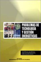 problemas de tecnologia y gestion energeticas-jose manuel lujan martinez-jorge luis peidro barrachina-carlos guardiola garcia-9788497054089